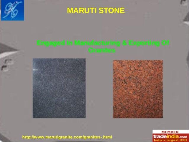 MARUTI STONE http://www.marutigranite.com/granites-.html Engaged In Manufacturing & Exporting Of Granites
