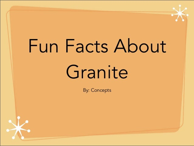 Fun Facts About    Granite     By: Concepts