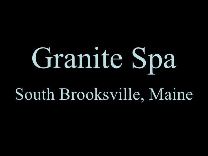 Granite   Spa South Brooksville, Maine