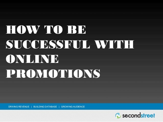 DRIVING REVENUE | BUILDING DATABASE | GROWING AUDIENCE HOW TO BE SUCCESSFUL WITH ONLINE PROMOTIONS