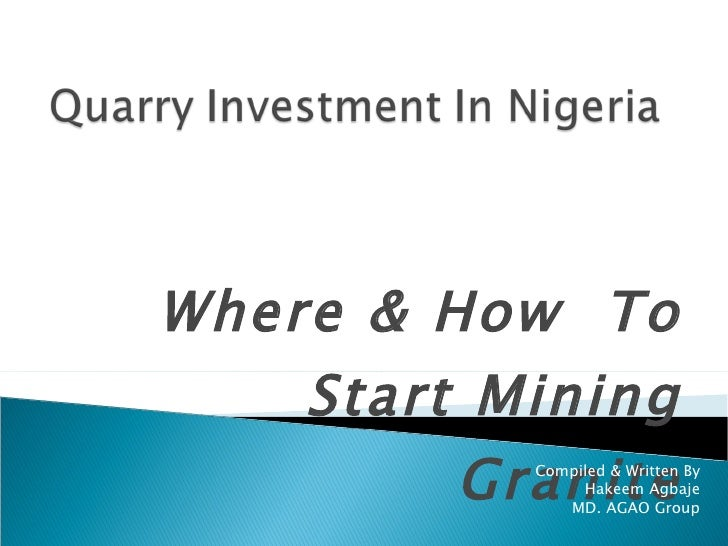 Where & How  To Start Mining Granite Compiled & Written By Hakeem Agbaje MD. AGAO Group