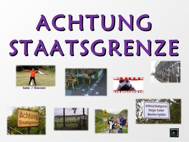 ACHTUNGACHTUNG STAATSGRENZESTAATSGRENZE Italien / ÖsterreichItalien / Österreich