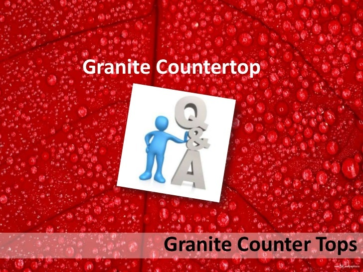 Granite Countertop Q and A