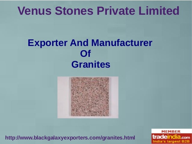 Venus Stones Private Limited http://www.blackgalaxyexporters.com/granites.html Exporter And Manufacturer Of Granites