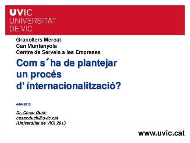 Granollers Mercat Can Muntanyola Centre de Serveis a les Empreses  Com s´ha de plantejar un procés d' ínternacionalització...