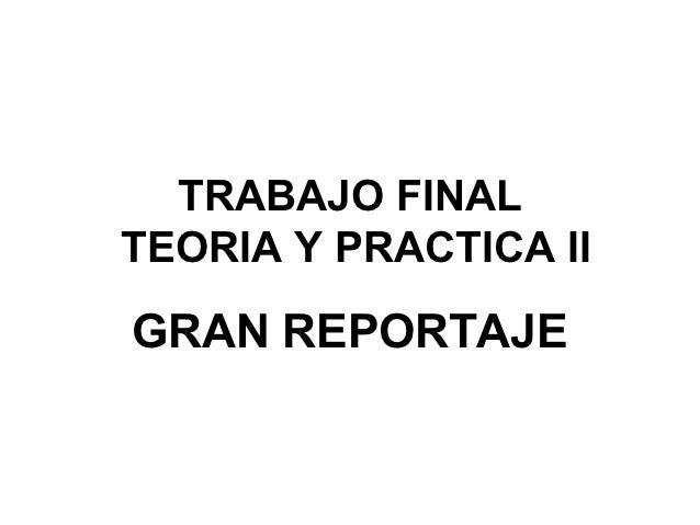 TRABAJO FINALTEORIA Y PRACTICA IIGRAN REPORTAJE