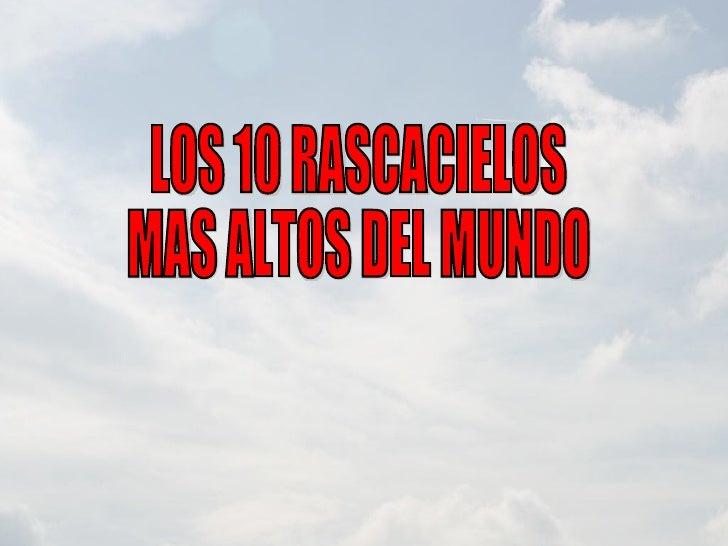 LOS 10 RASCACIELOS  MAS ALTOS DEL MUNDO