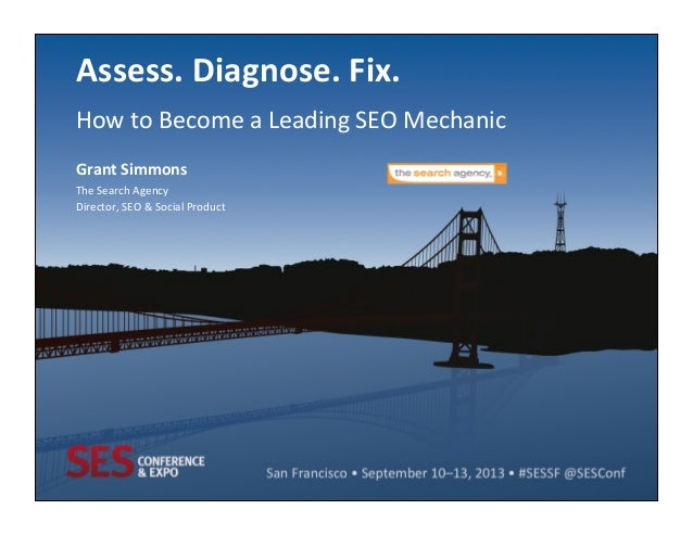 Assess.	   Diagnose.	   Fix.	    How	   to	   Become	   a	   Leading	   SEO	   Mechanic	    Grant	   Simmons	    The	   Se...