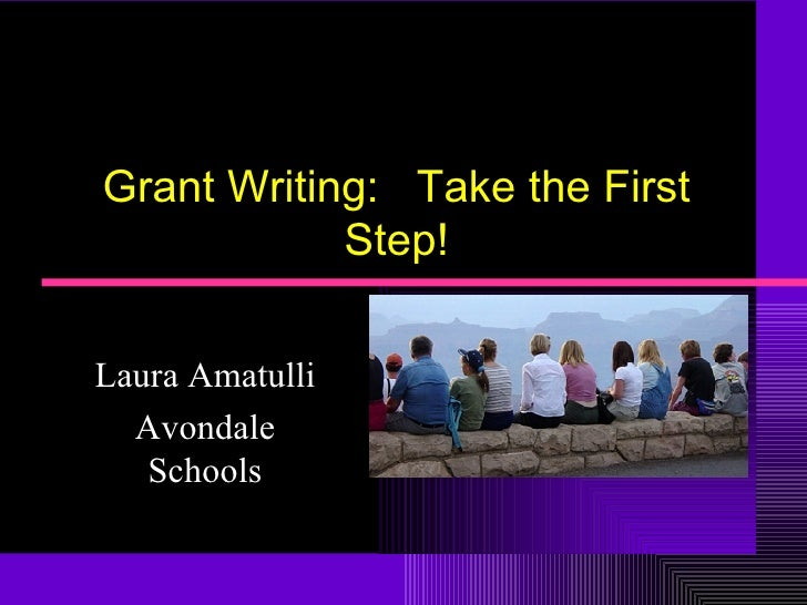 Grant Writing:  Take the First Step! Laura Amatulli Avondale Schools