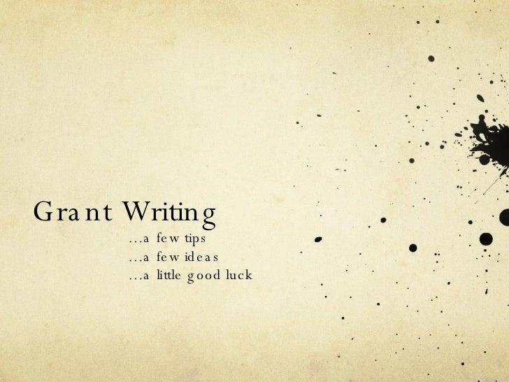 Grant Writing  … a few tips  … a few ideas … a little good luck