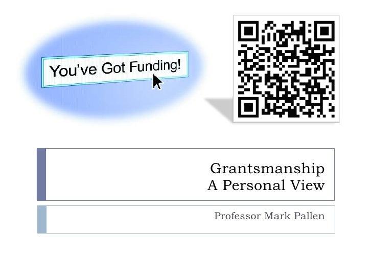 Grantsmanship A Personal View Professor Mark Pallen