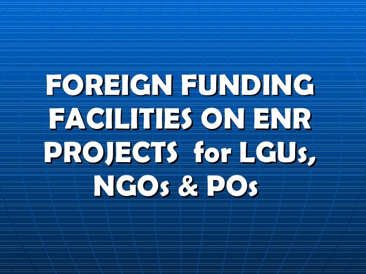 FOREIGN FUNDING FACILITIES ON ENR PROJECTS  for LGUs, NGOs & POs
