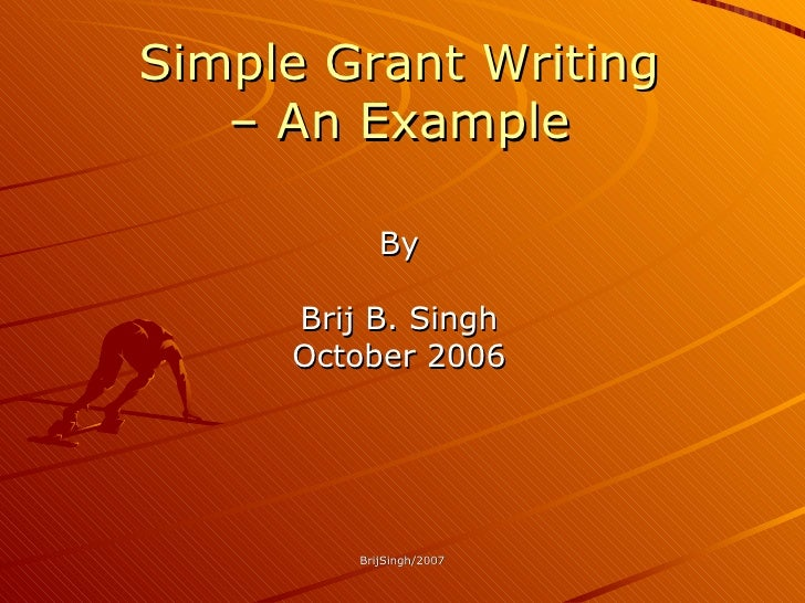 Simple Grant Writing –  An Example By Brij B. Singh October 2006