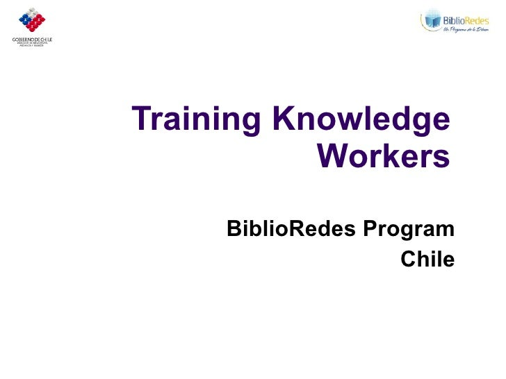 Training Knowledge            Workers       BiblioRedes Program                     Chile