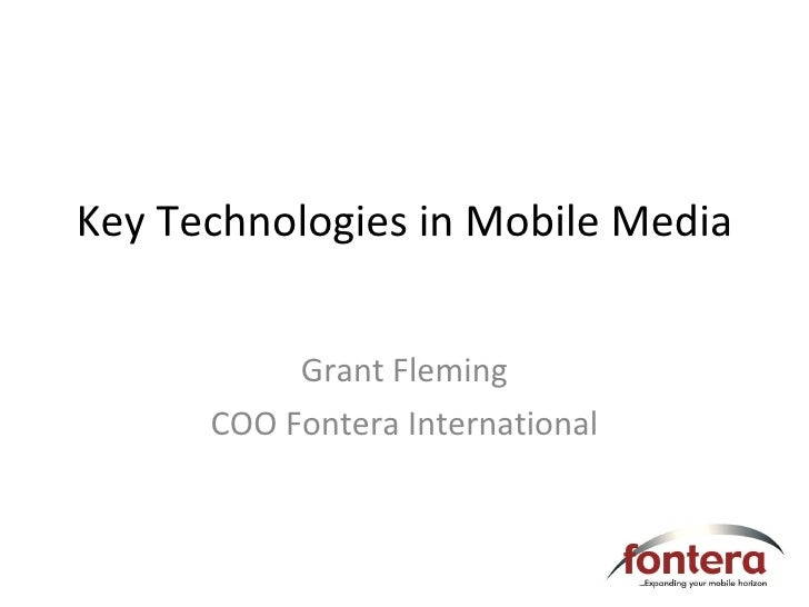 Key Technologies in Mobile Media Grant Fleming COO Fontera International