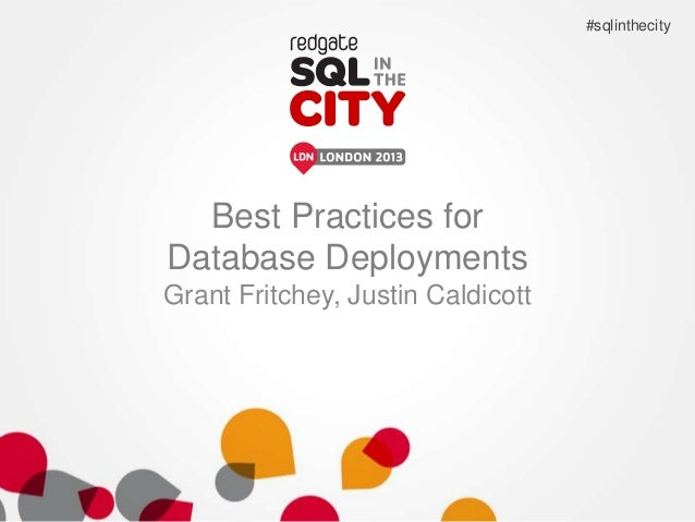 Best Practices for Database Deployments Grant Fritchey, Justin Caldicott #sqlinthecity