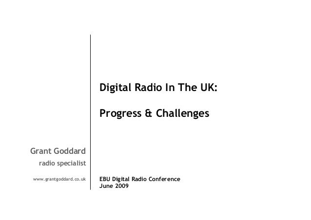 Digital Radio In The UK: Progress & Challenges  Grant Goddard radio specialist www.grantgoddard.co.uk  EBU Digital Radio C...