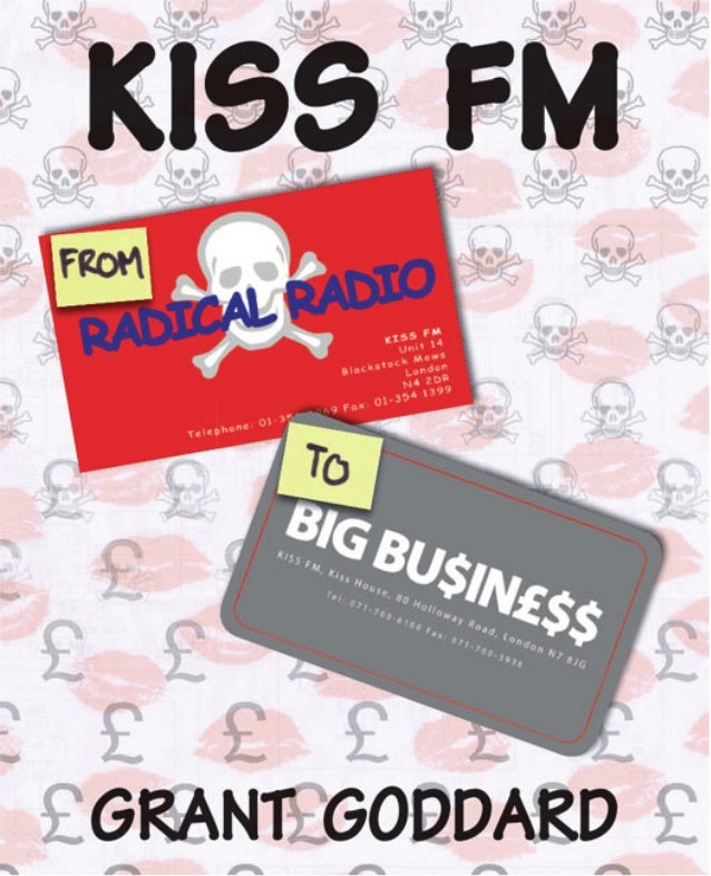 'KISS FM: From Radical Radio To Big Business: The Inside Story Of A London Pirate Radio Station's Path To Success' by Grant Goddard [book excerpts]