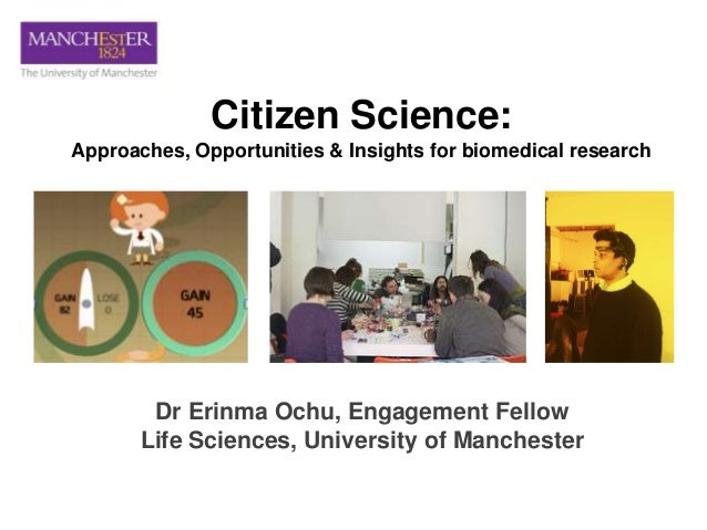 Dr Erinma Ochu, Engagement FellowLife Sciences, University of ManchesterCitizen Science:Approaches, Opportunities & Insigh...