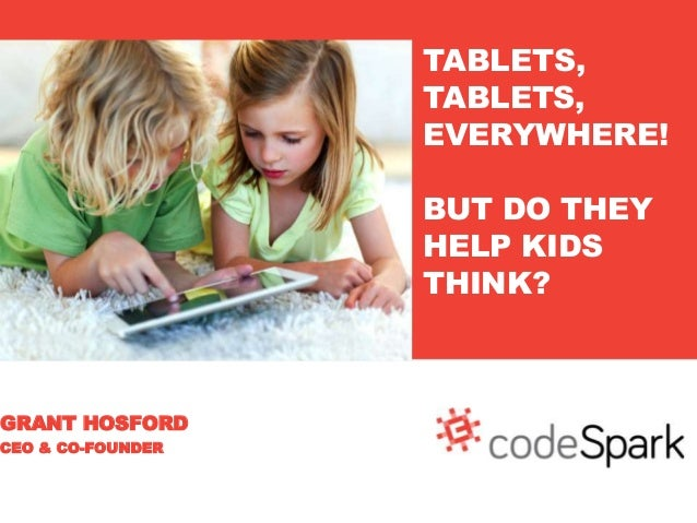 Grant Hosford - Tablets, Tablets Everywhere!  But Do They Help Kids Think?