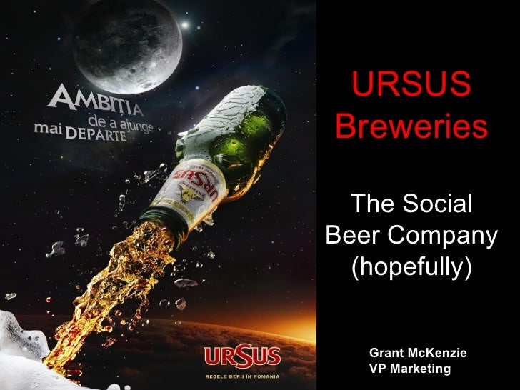 URSUS Breweries    The Social Beer Company   (hopefully)      Grant McKenzie    VP Marketing
