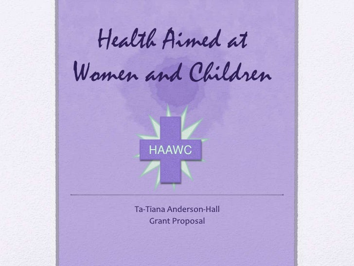 Health Aimed atWomen and Children        HAAWC     Ta-Tiana Anderson-Hall         Grant Proposal