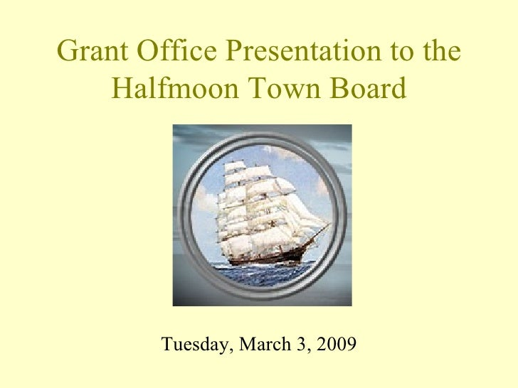 Grant Office Presentation to the Halfmoon Town Board <ul><li>Tuesday, March 3, 2009 </li></ul>