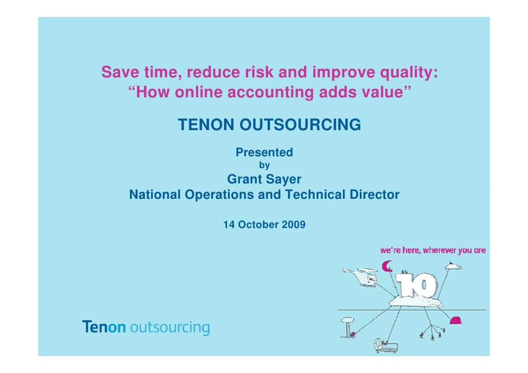 """Save time, reduce risk and improve quality:    """"How online accounting adds value""""            TENON OUTSOURCING            ..."""