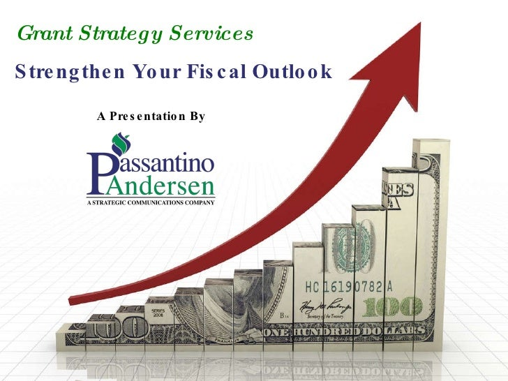 Grant Strategy Services Strengthen Your Fiscal Outlook A Presentation By