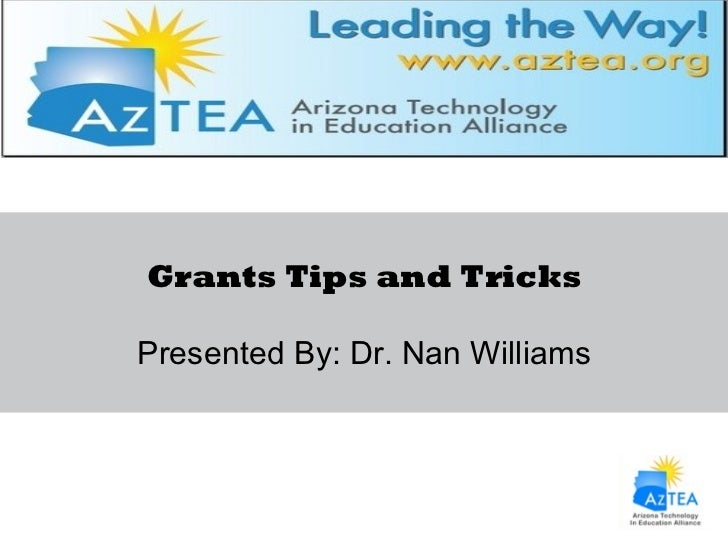 Grants Tips and Tricks Presented By: Dr. Nan Williams