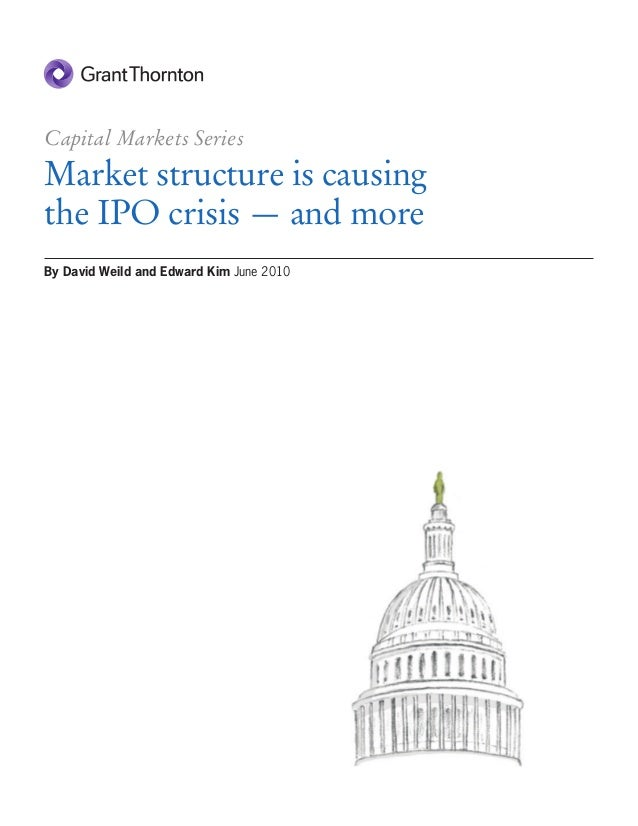 By David Weild and Edward Kim June 2010 Capital Markets Series Market structure is causing the IPO crisis — and more