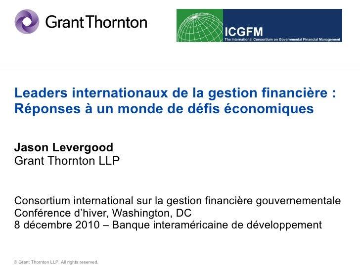 Leaders internationaux de la gestion financière : Réponses à un monde de défis économiques Jason Levergood Grant Thornton ...