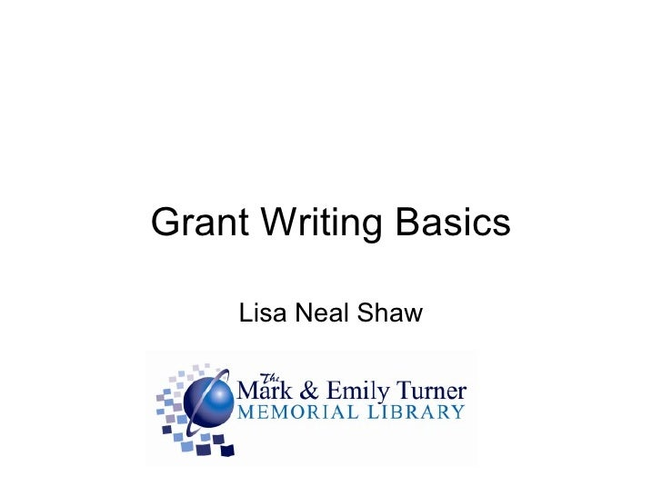 Grant Writing Basics Lisa Neal Shaw