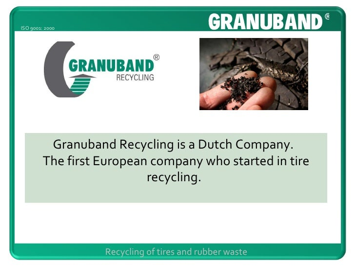 Granuband Recycling is a Dutch Company.  The first European company who started in tire recycling.   Recycling of tires an...
