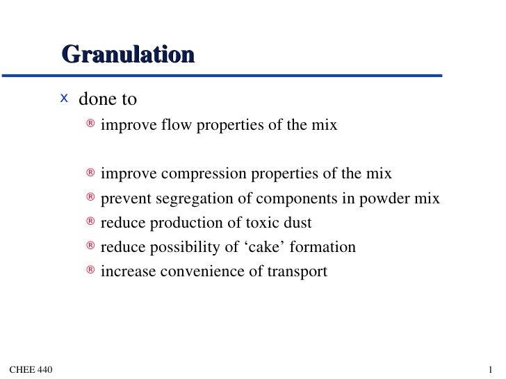 Granulation <ul><li>done to </li></ul><ul><ul><li>improve flow properties of the mix </li></ul></ul><ul><ul><li>improve co...