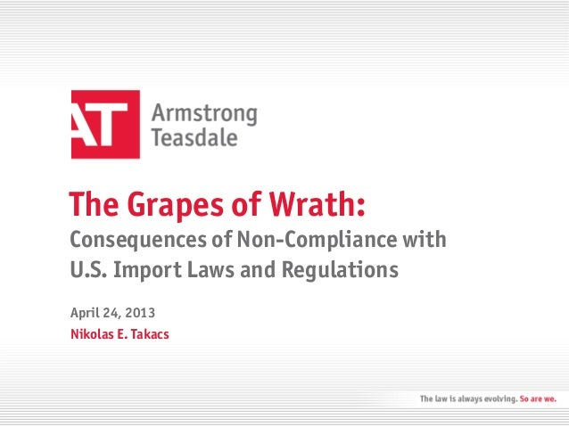 The Grapes of Wrath:Consequences of Non-Compliance withU.S. Import Laws and RegulationsNikolas E. TakacsApril 24, 2013
