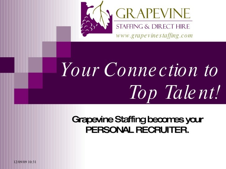 Your Connection to Top Talent! Grapevine  Staffing  becomes your  PERSONAL RECRUITER.  www.grapevinestaffing.com