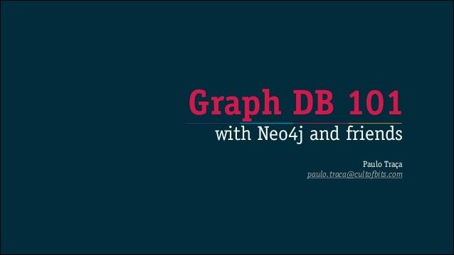 Graph DB 101 with Neo4j and friends  !  Paulo Traça paulo.traca@cultofbits.com