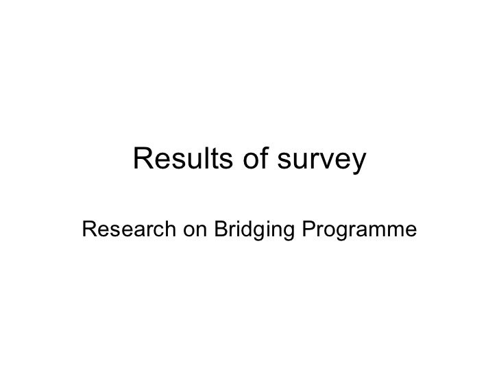 Results of survey Research on Bridging Programme