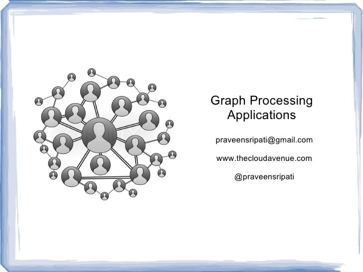 Graph Processing  Applicationspraveensripati@gmail.comwww.thecloudavenue.com    @praveensripati