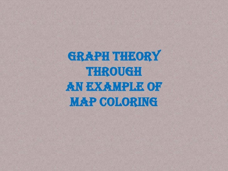 Graph Theory through an example of Map Coloring<br />