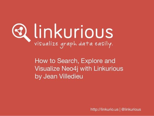 How to Search, Explore and Visualize Neo4j with Linkurious - Jean Villedieu @ GraphConnect SF 2013
