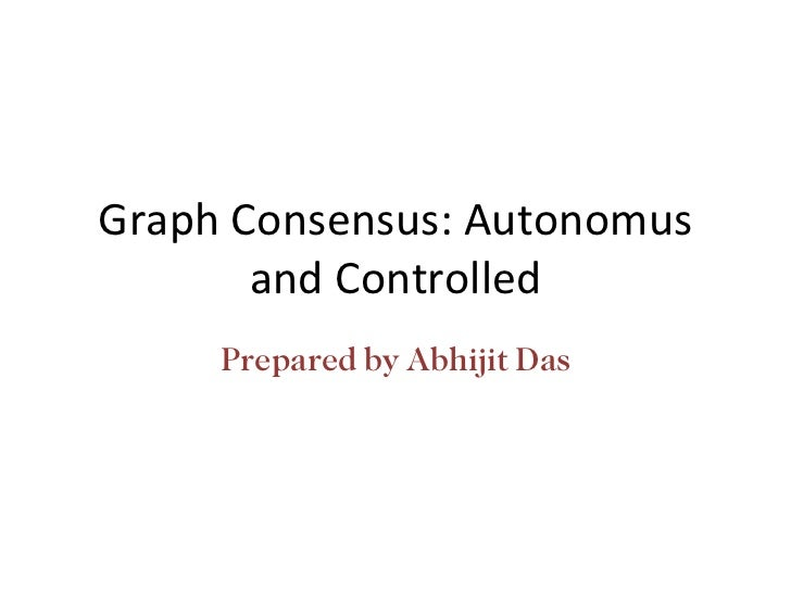 Graph Consensus: Autonomus and Controlled Prepared by Abhijit Das