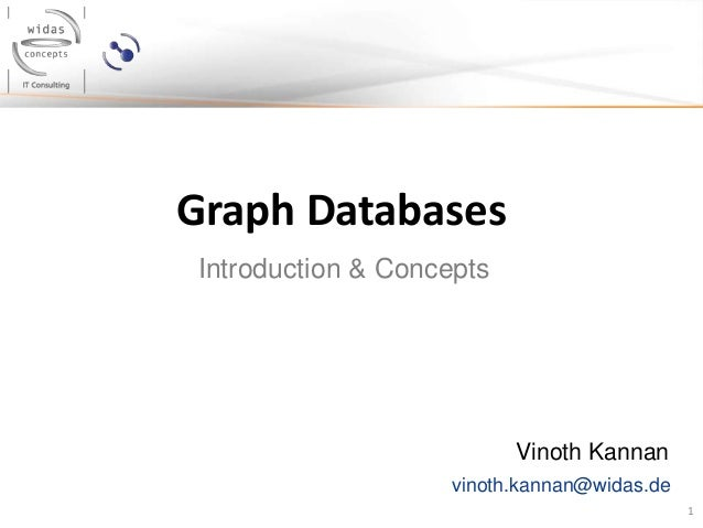 Graph Databases Introduction & Concepts  Vinoth Kannan vinoth.kannan@widas.de 1