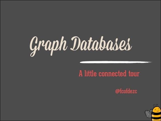 Graph Databases A little connected tour ! @fcofdezc