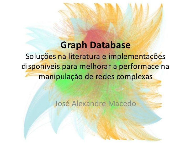 GraphDatabaseSoluções na literatura e implementações disponíveis para melhorar a performace na manipulação de redes comple...