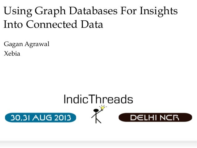 Using Graph Databases For Insights Into Connected Data Gagan Agrawal Xebia