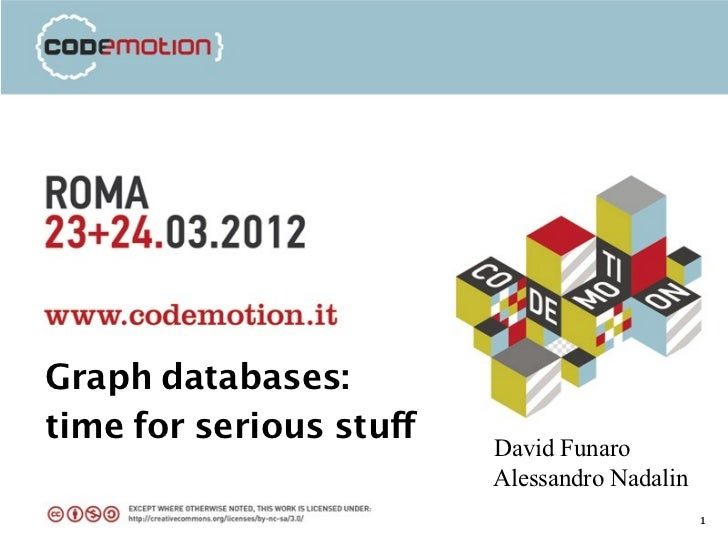 Graph databases:time for serious stuff                         David Funaro                         Alessandro Nadalin    ...