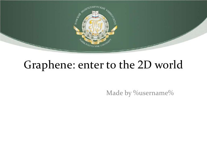 Graphene: enter to the 2D world                Made by %username%