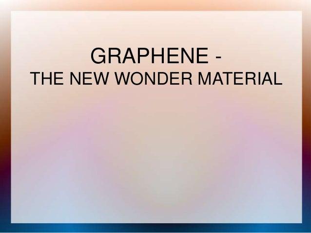 GRAPHENE THE NEW WONDER MATERIAL